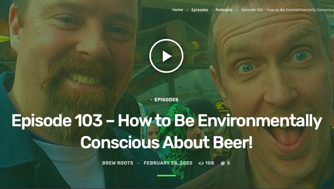 Eco-Friendly Beer Drinker Discusses How to Be Environmentally Conscious About Beer on Brew Roots Podcast